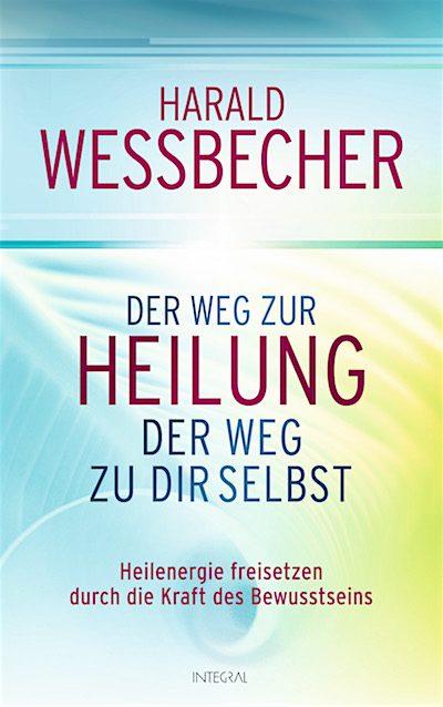 Der Weg zur Heilung - der Weg zu dir selbst von Harald Wessbecher